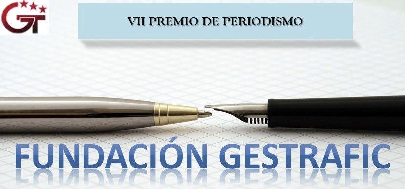 VII PREMIO DE PERIODISMO FUNDACIÓN GESTRAFIC para reconocer y premiar la inestimable labor que hace el periodismo en aras a mejorar la seguridad vial.