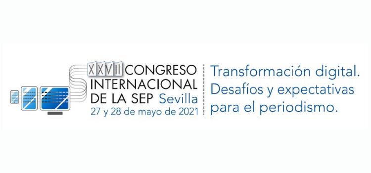 Sevilla, el 27 y 28 de mayo acogerá el XXVII Congreso Internacional de la Sociedad Española Periodística; se convertirá en capital del periodismo.
