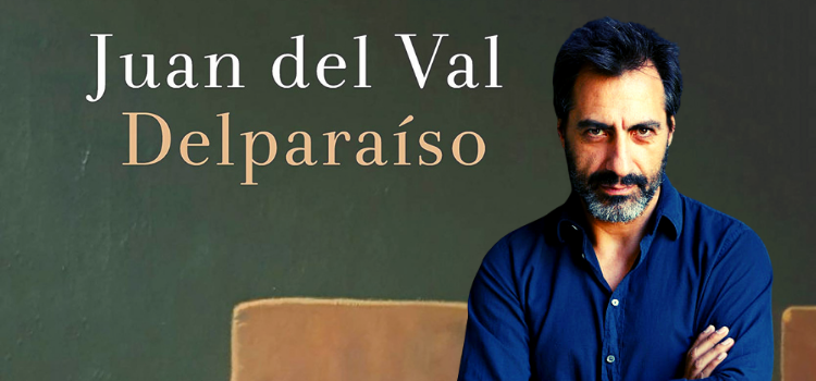 """Juan del Val presenta su última novela """"Delparaíso"""". Una trepidante obra sobre las falsas y, a veces, sangrantes apariencias."""
